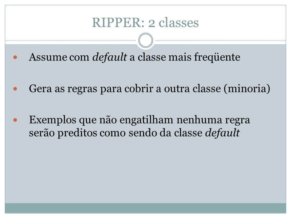 RIPPER: 2 classes Assume com default a classe mais freqüente