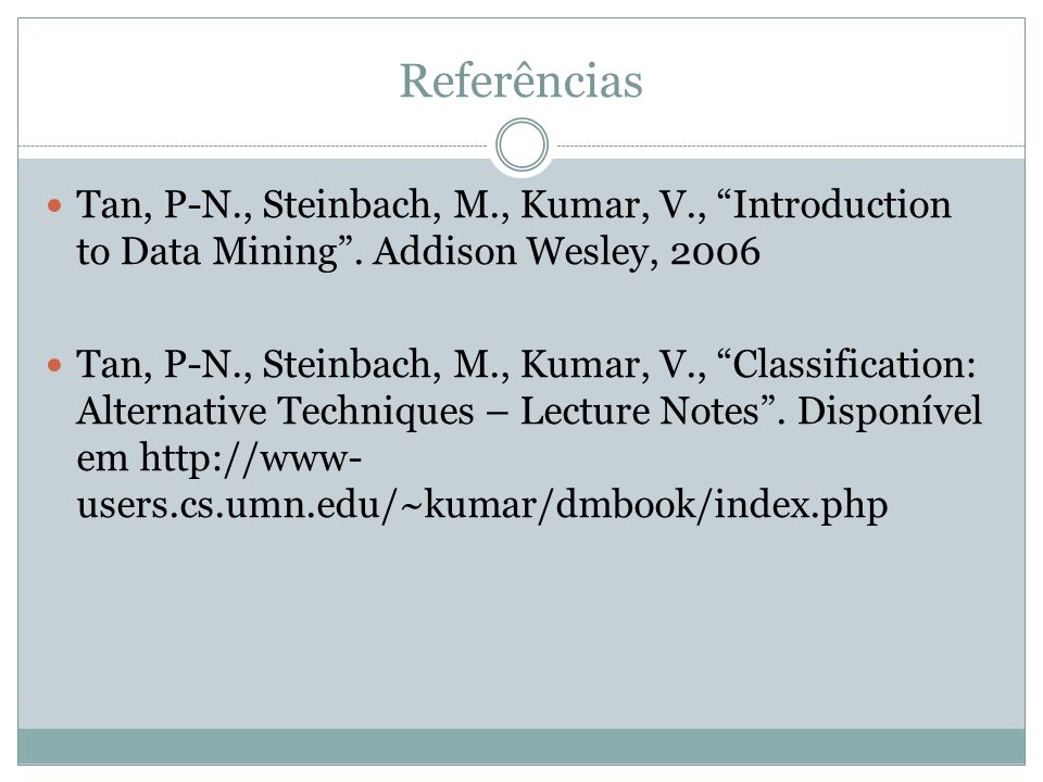 Referências Tan, P-N., Steinbach, M., Kumar, V., Introduction to Data Mining . Addison Wesley, 2006.