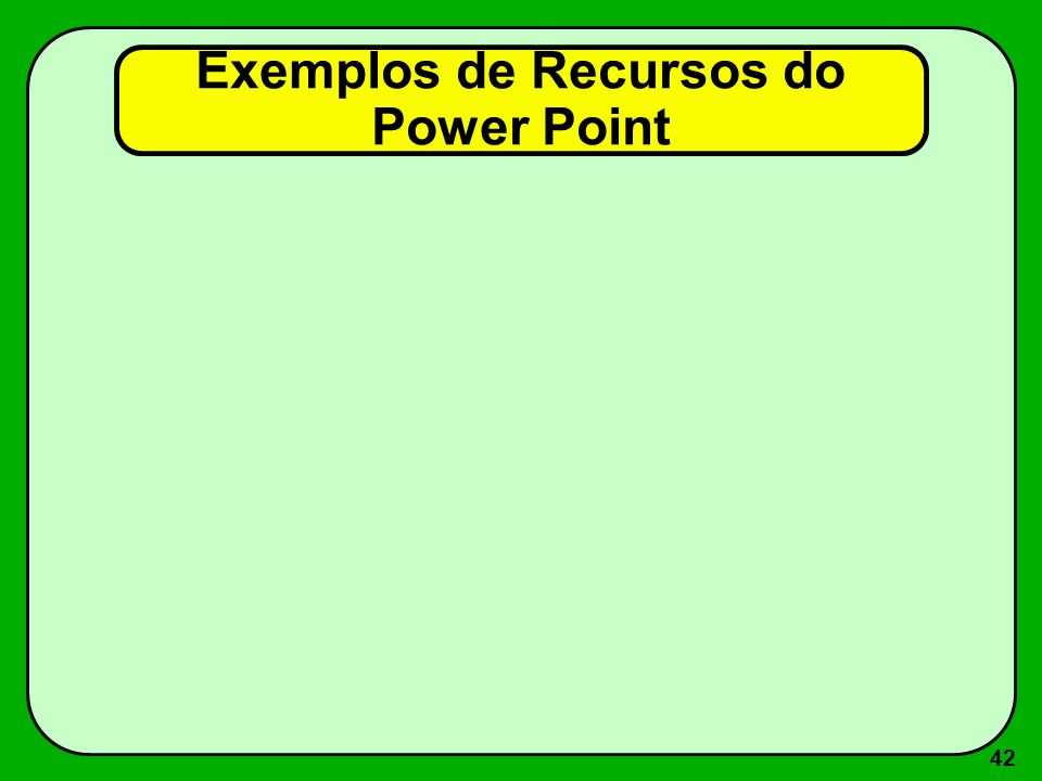 Exemplos de Recursos do Power Point