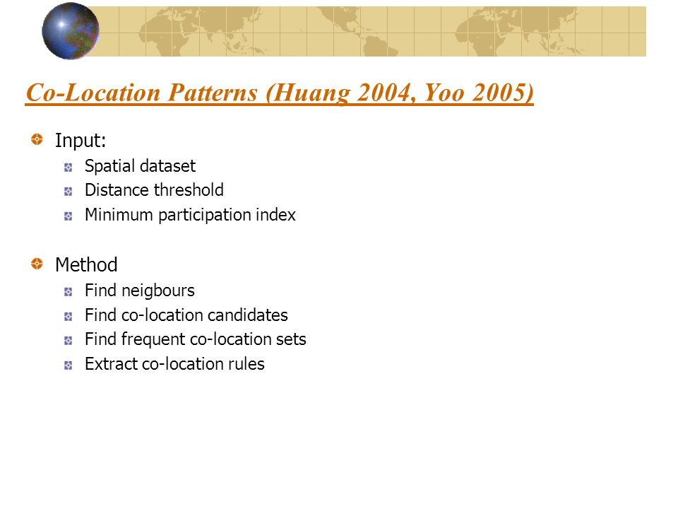 Co-Location Patterns (Huang 2004, Yoo 2005)