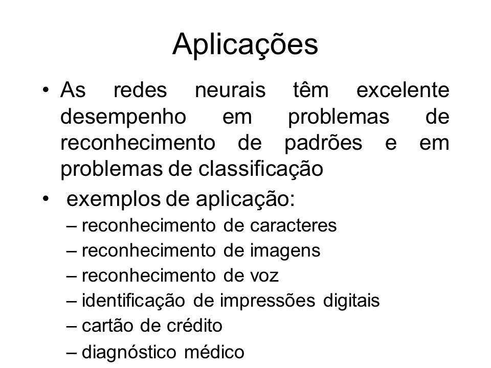 Aplicações As redes neurais têm excelente desempenho em problemas de reconhecimento de padrões e em problemas de classificação.