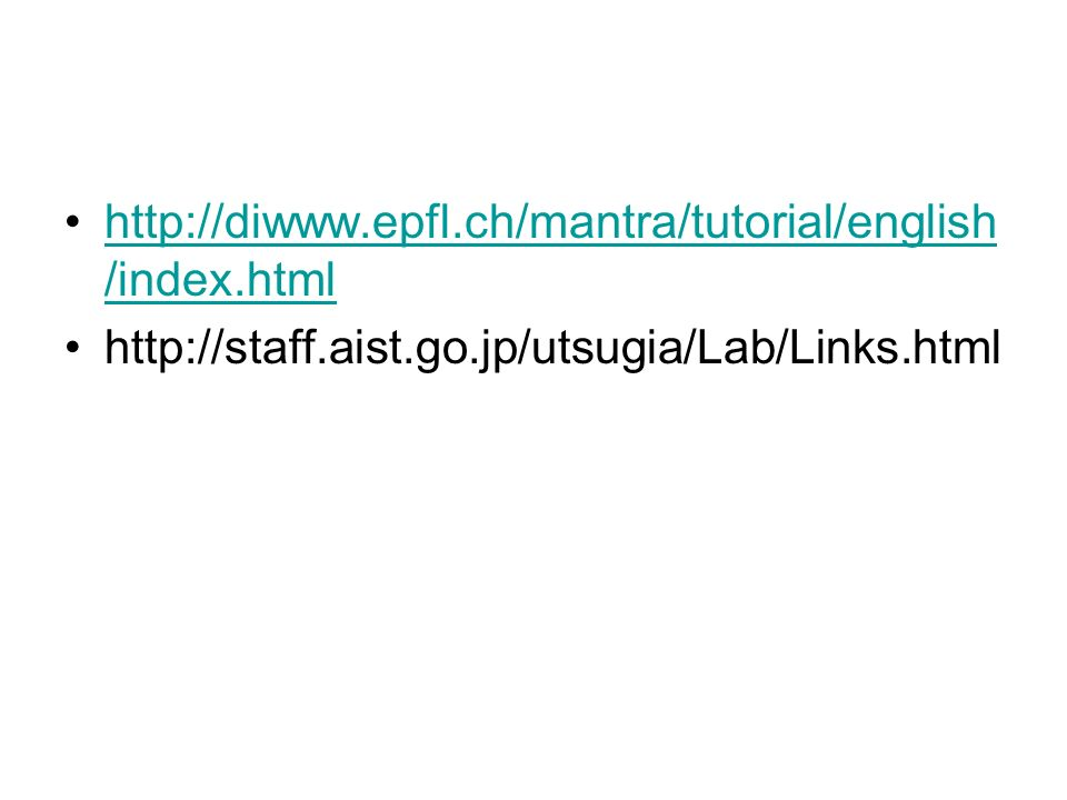 http://diwww.epfl.ch/mantra/tutorial/english/index.html http://staff.aist.go.jp/utsugia/Lab/Links.html.