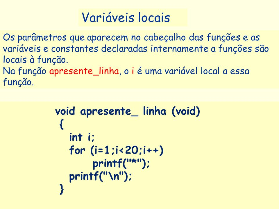 Variáveis locais void apresente_ linha (void) { int i;