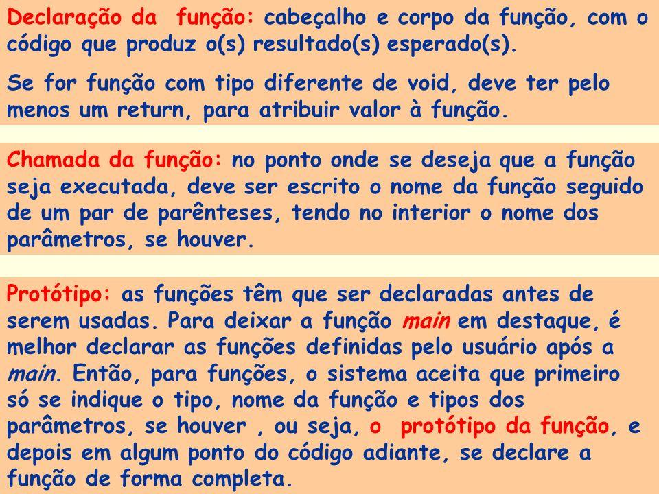 Declaração da função: cabeçalho e corpo da função, com o código que produz o(s) resultado(s) esperado(s).