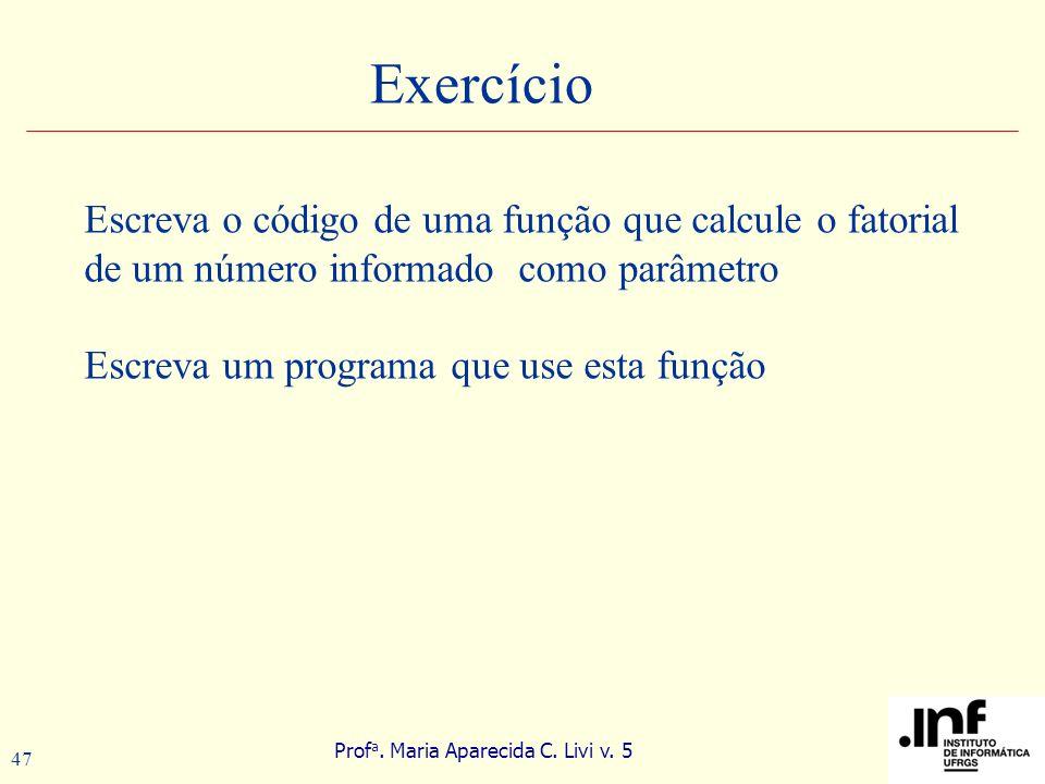Exercício Escreva o código de uma função que calcule o fatorial de um número informado como parâmetro.