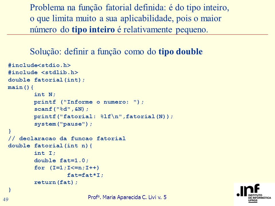 Solução: definir a função como do tipo double