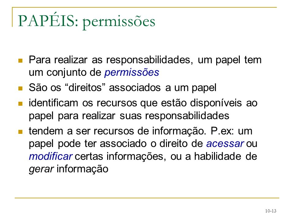 PAPÉIS: permissões Para realizar as responsabilidades, um papel tem um conjunto de permissões. São os direitos associados a um papel.