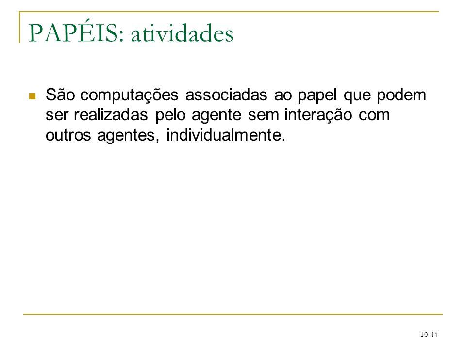 PAPÉIS: atividades São computações associadas ao papel que podem ser realizadas pelo agente sem interação com outros agentes, individualmente.