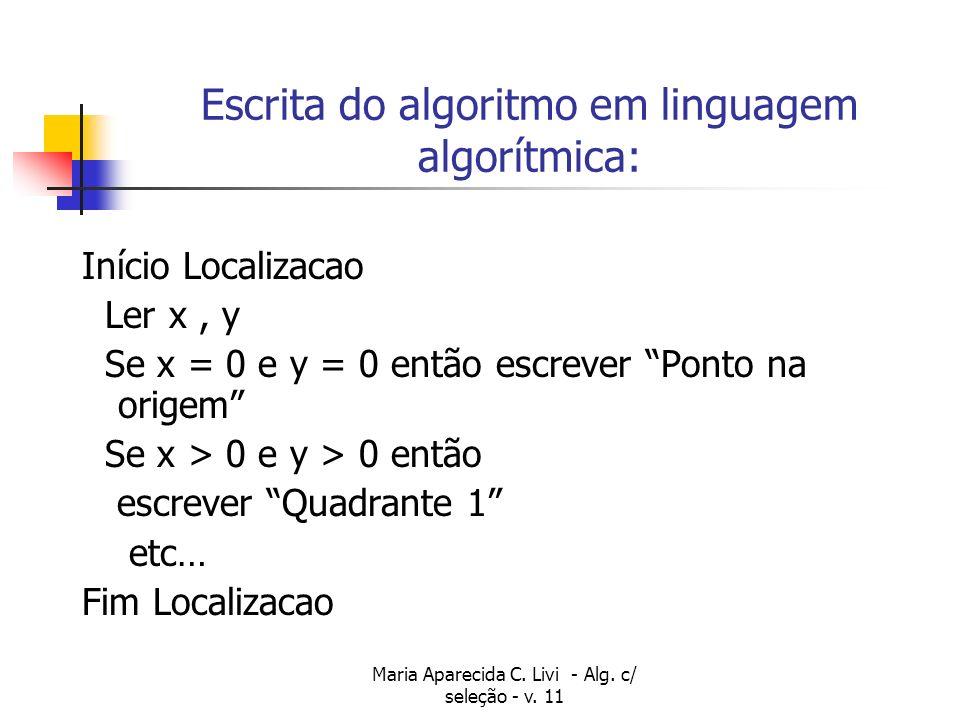 Escrita do algoritmo em linguagem algorítmica: