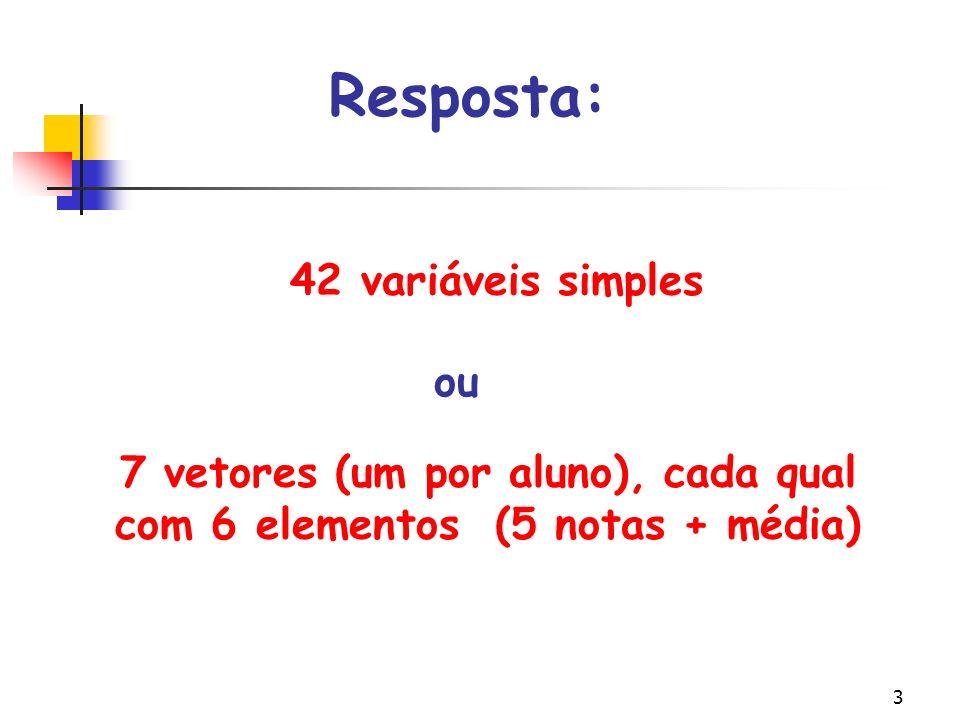 7 vetores (um por aluno), cada qual com 6 elementos (5 notas + média)