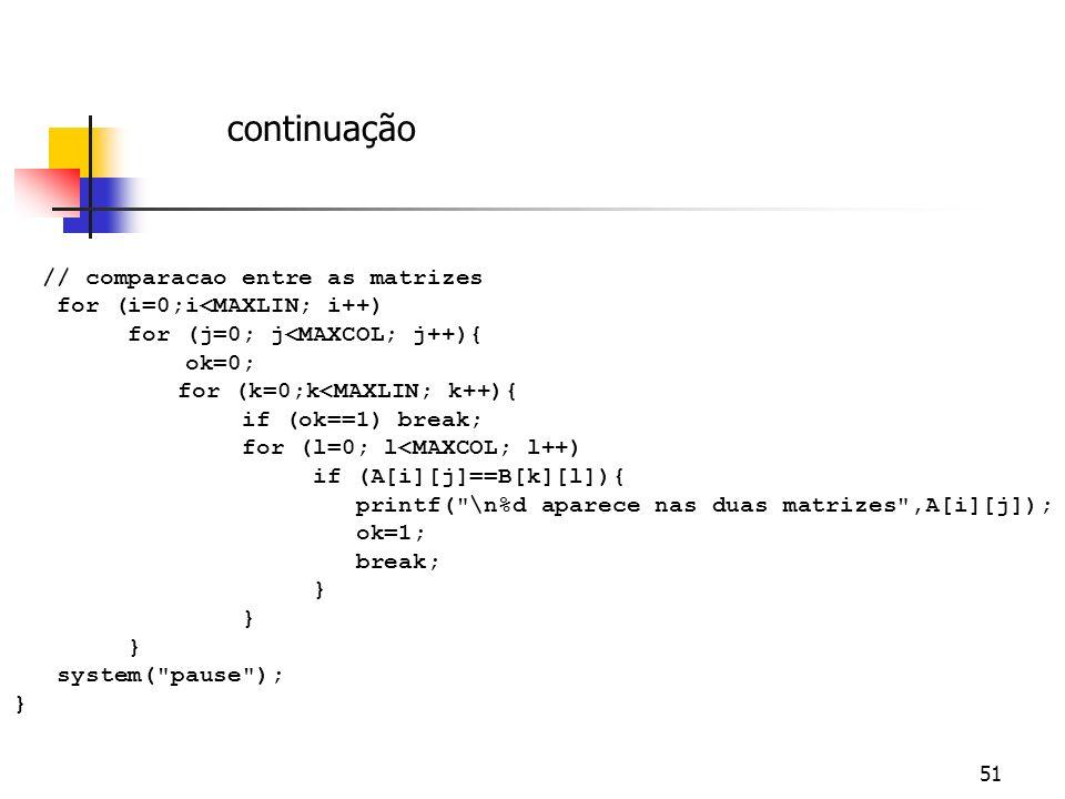 continuação // comparacao entre as matrizes for (i=0;i<MAXLIN; i++)