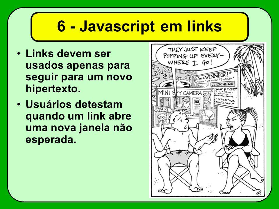 6 - Javascript em links Links devem ser usados apenas para seguir para um novo hipertexto.