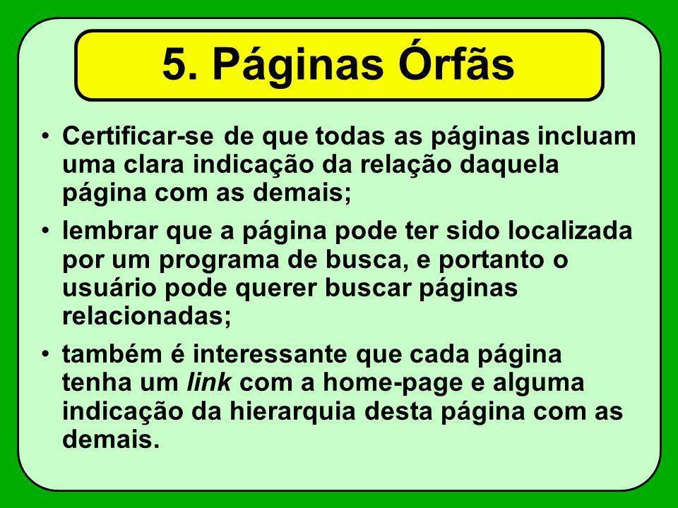 5. Páginas Órfãs Certificar-se de que todas as páginas incluam uma clara indicação da relação daquela página com as demais;