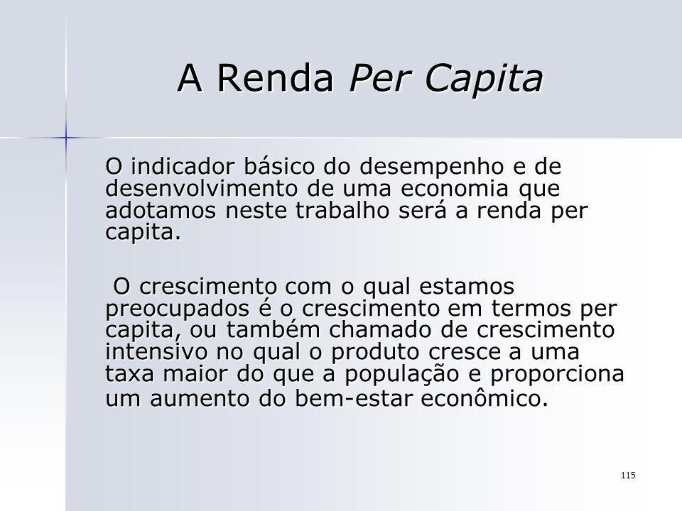 A Renda Per CapitaO indicador básico do desempenho e de desenvolvimento de uma economia que adotamos neste trabalho será a renda per capita.