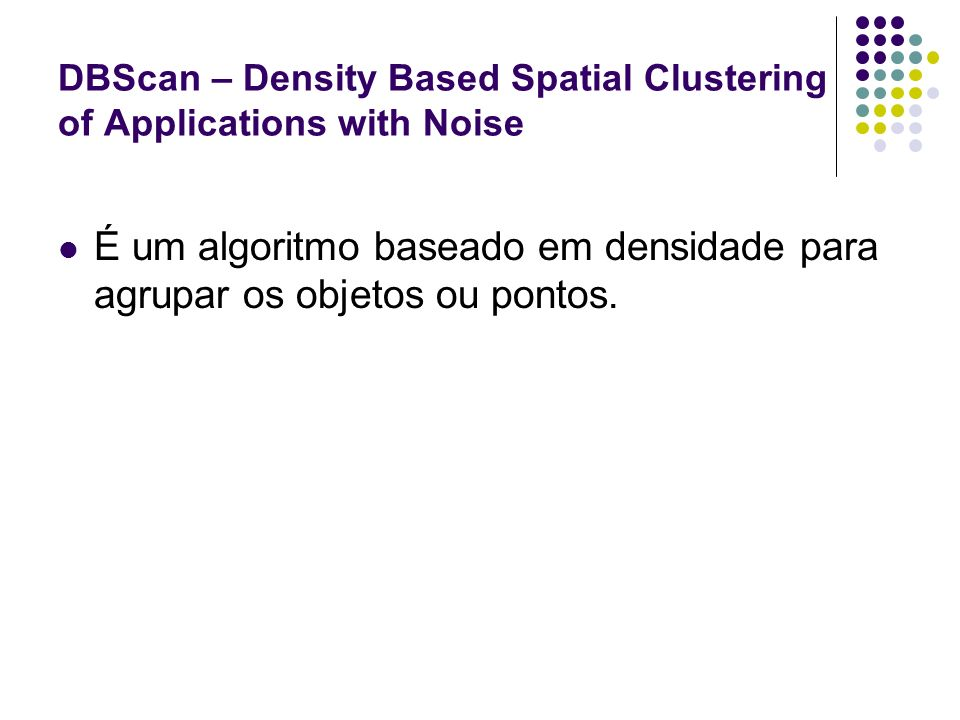 DBScan – Density Based Spatial Clustering of Applications with Noise