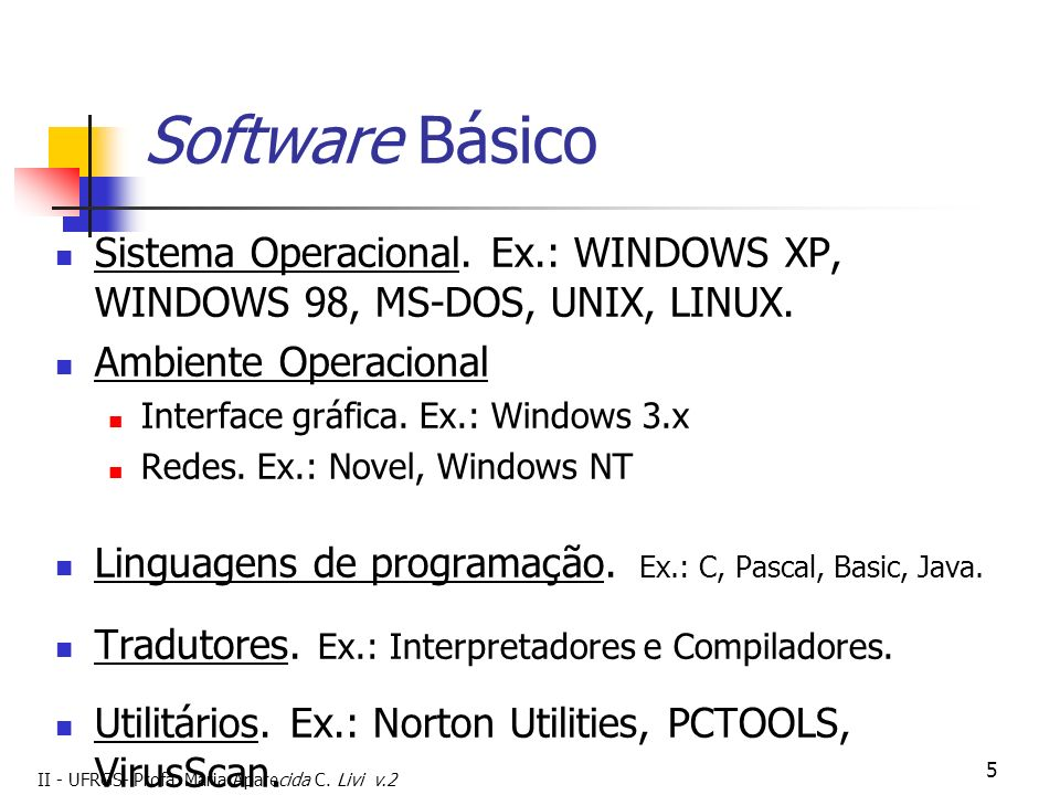 Software Básico Sistema Operacional. Ex.: WINDOWS XP, WINDOWS 98, MS-DOS, UNIX, LINUX. Ambiente Operacional.