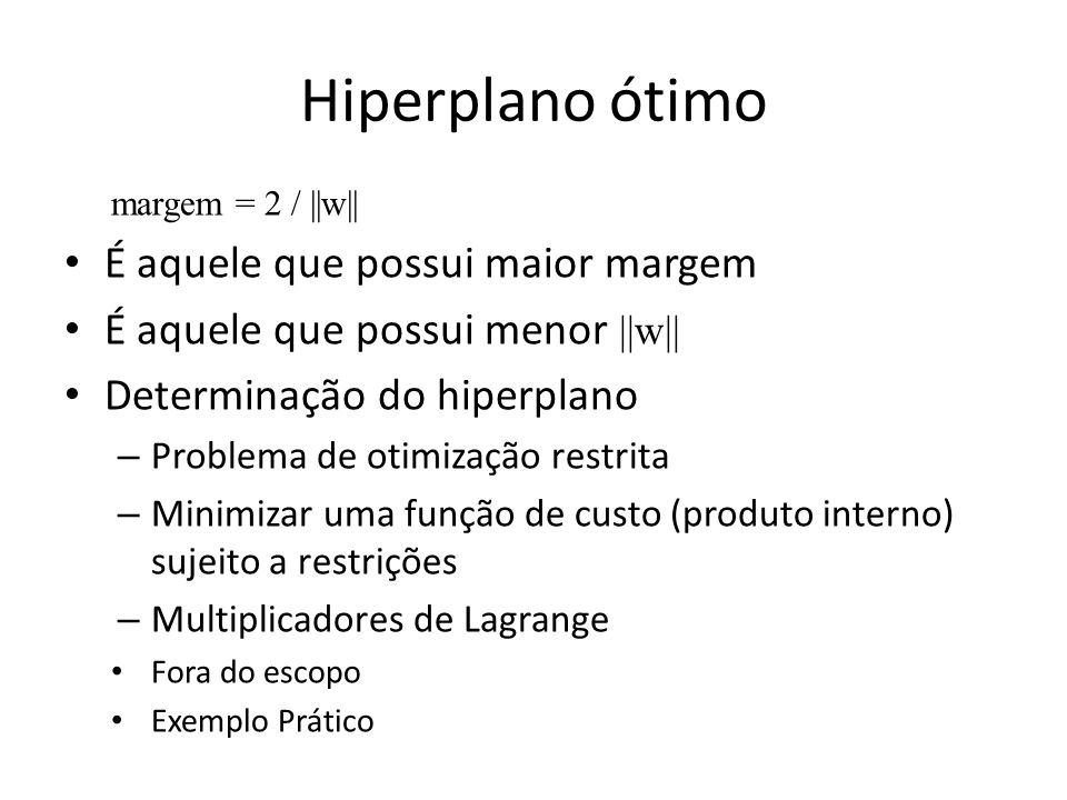 Hiperplano ótimo É aquele que possui maior margem