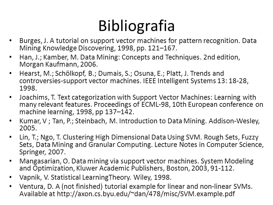 Bibliografia Burges, J. A tutorial on support vector machines for pattern recognition. Data Mining Knowledge Discovering, 1998, pp. 121–167.
