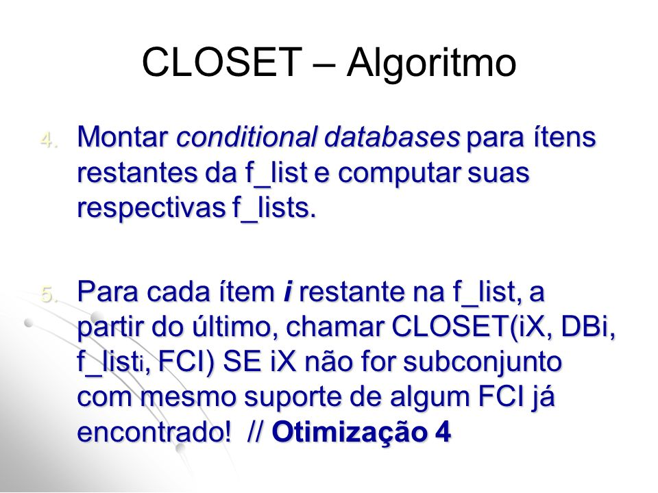 CLOSET – Algoritmo Montar conditional databases para ítens restantes da f_list e computar suas respectivas f_lists.
