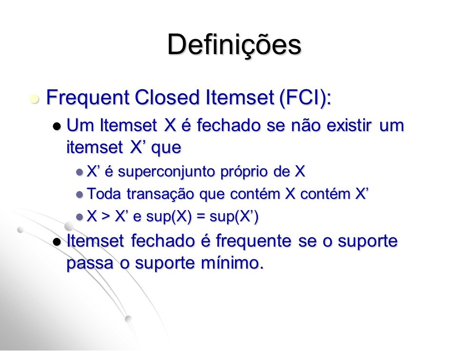 Definições Frequent Closed Itemset (FCI):