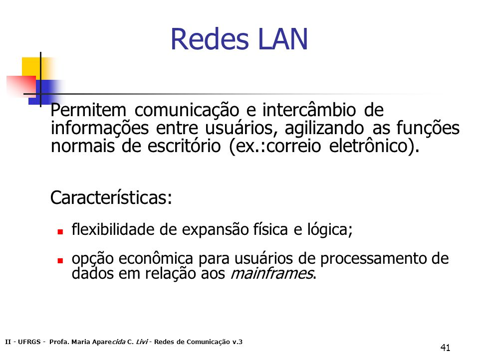 Redes LAN Permitem comunicação e intercâmbio de informações entre usuários, agilizando as funções normais de escritório (ex.:correio eletrônico).