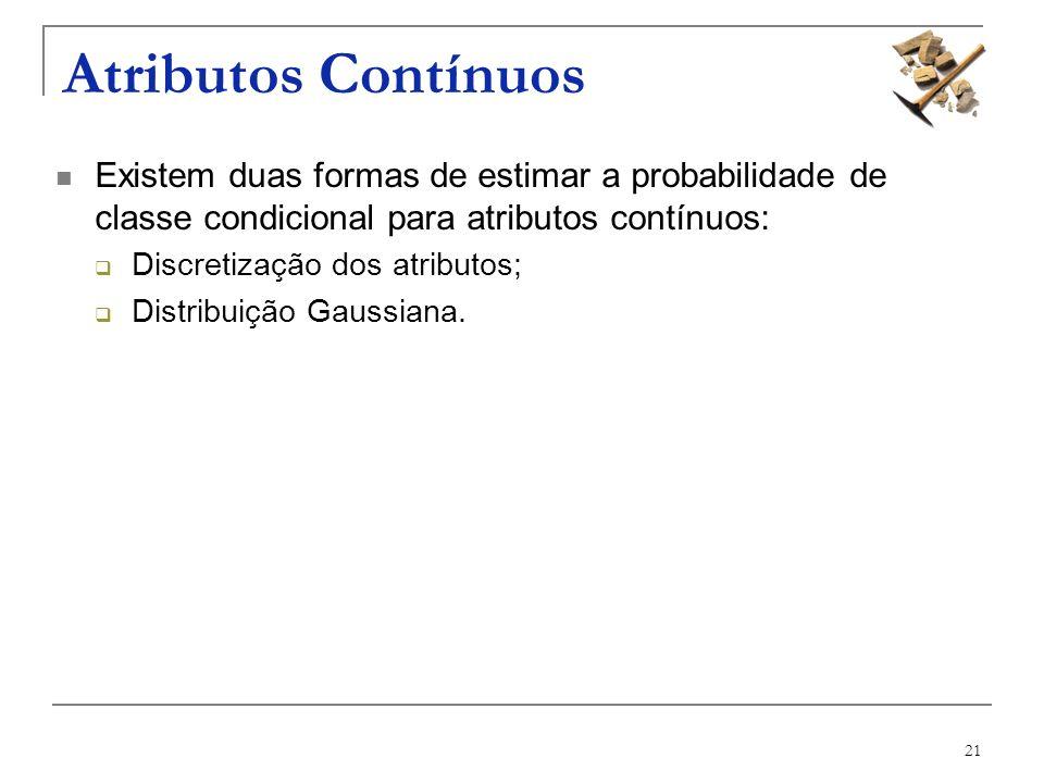 Atributos ContínuosExistem duas formas de estimar a probabilidade de classe condicional para atributos contínuos: