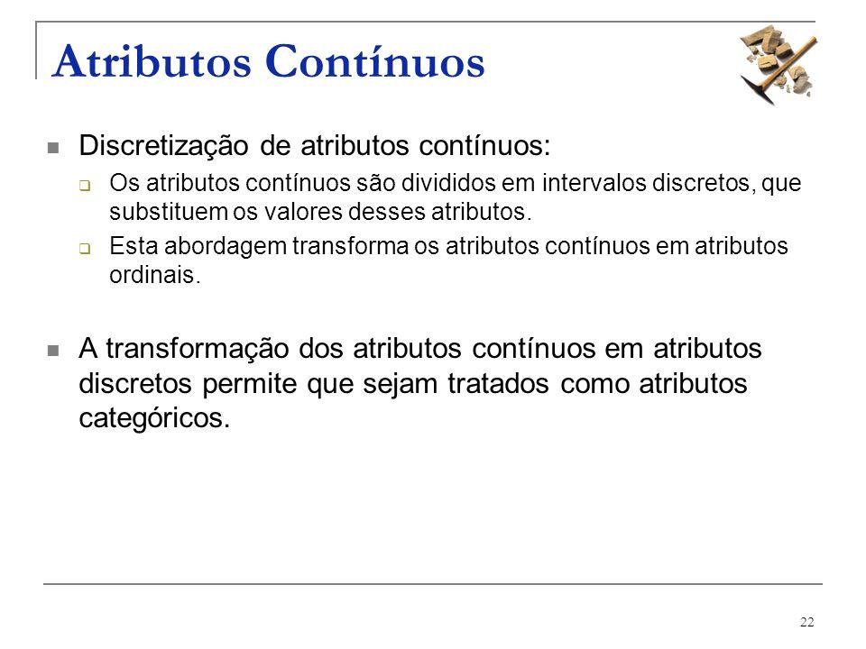 Atributos Contínuos Discretização de atributos contínuos: