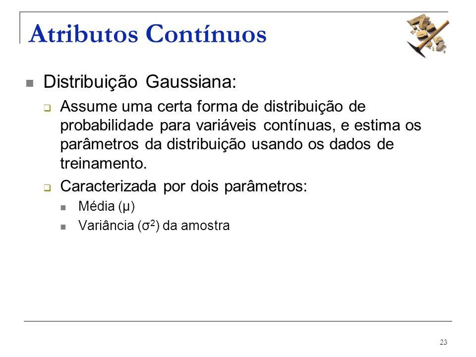 Atributos Contínuos Distribuição Gaussiana:
