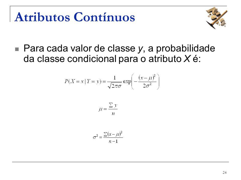 Atributos ContínuosPara cada valor de classe y, a probabilidade da classe condicional para o atributo X é: