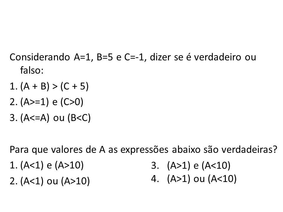 Considerando A=1, B=5 e C=-1, dizer se é verdadeiro ou falso: