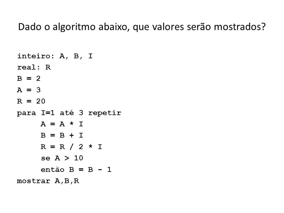 Dado o algoritmo abaixo, que valores serão mostrados
