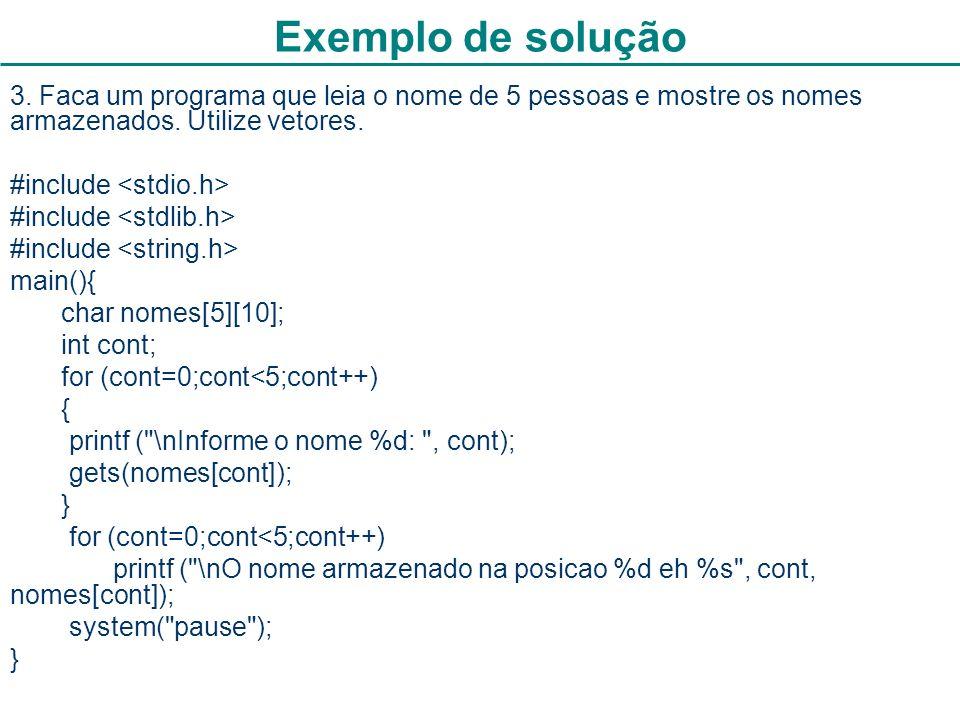 Exemplo de solução 3. Faca um programa que leia o nome de 5 pessoas e mostre os nomes armazenados. Utilize vetores.