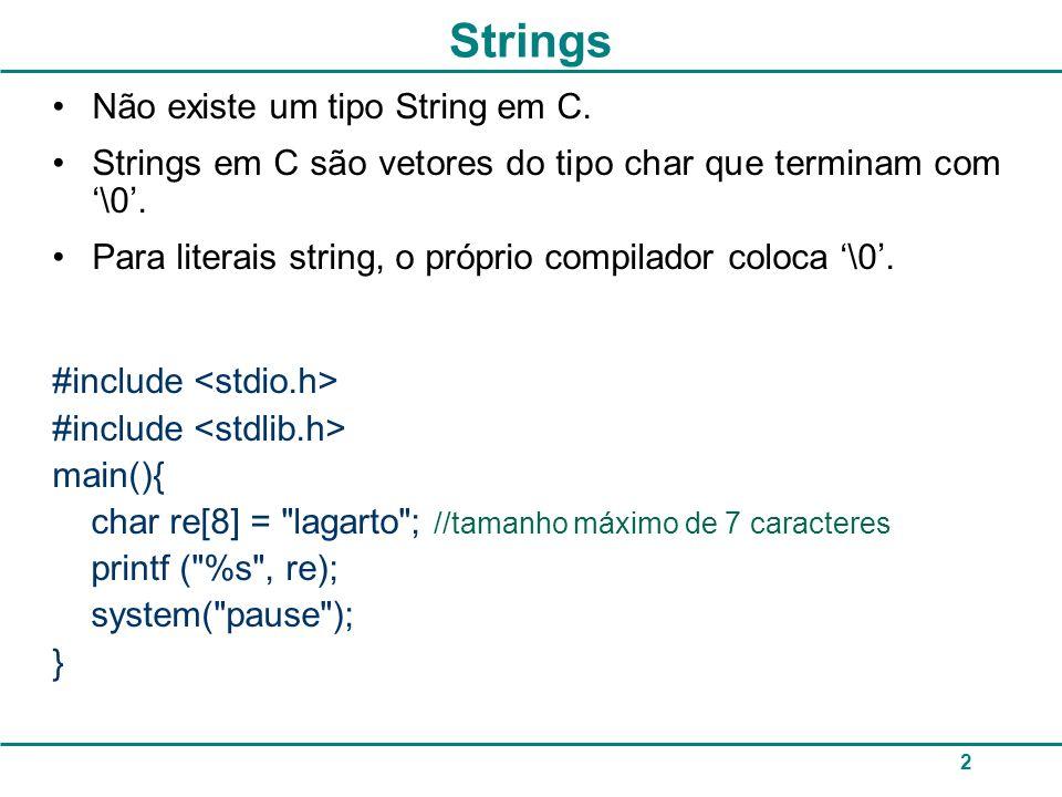 Strings Não existe um tipo String em C.
