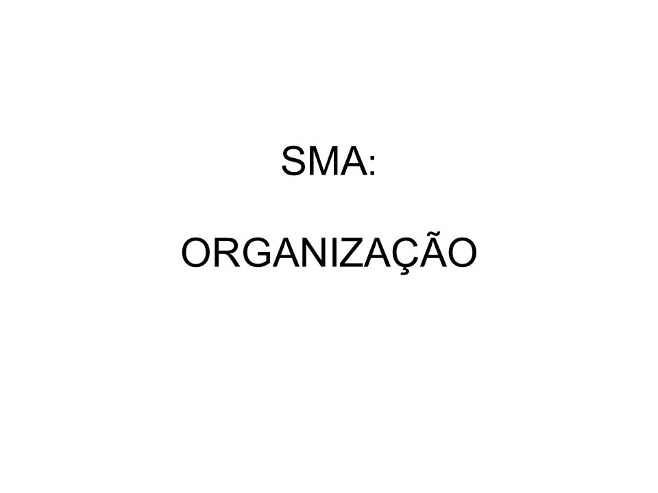 SMA: ORGANIZAÇÃO