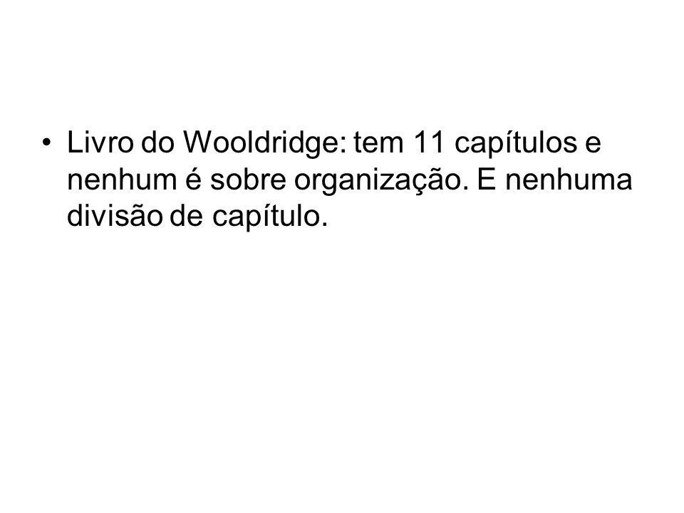 Livro do Wooldridge: tem 11 capítulos e nenhum é sobre organização
