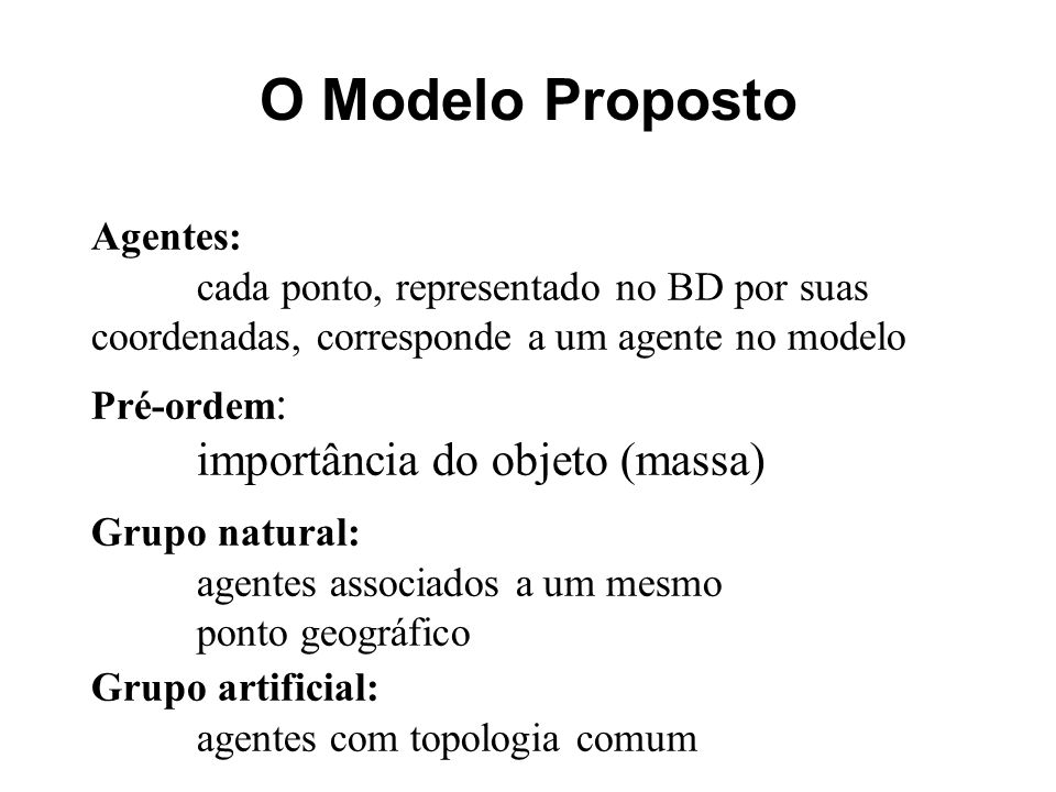 O Modelo Proposto importância do objeto (massa) Agentes: