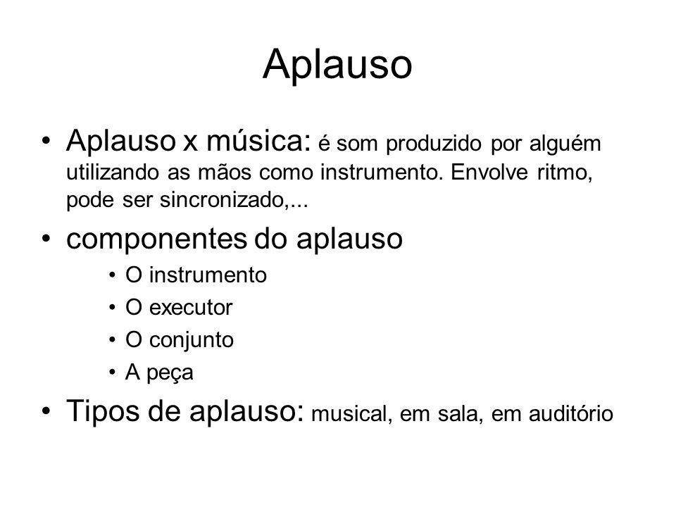 AplausoAplauso x música: é som produzido por alguém utilizando as mãos como instrumento. Envolve ritmo, pode ser sincronizado,...