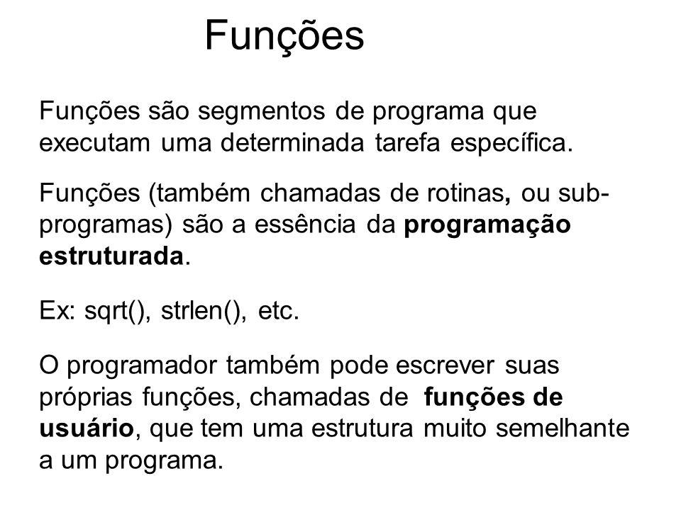 Funções Funções são segmentos de programa que executam uma determinada tarefa específica.