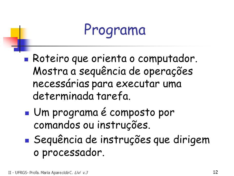 Programa Roteiro que orienta o computador. Mostra a sequência de operações necessárias para executar uma determinada tarefa.
