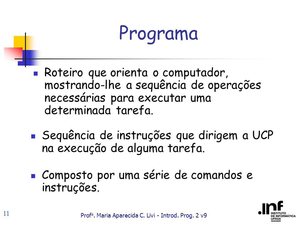 Programa Roteiro que orienta o computador, mostrando-lhe a sequência de operações necessárias para executar uma determinada tarefa.