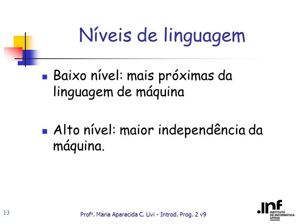 Níveis de linguagem Baixo nível: mais próximas da linguagem de máquina