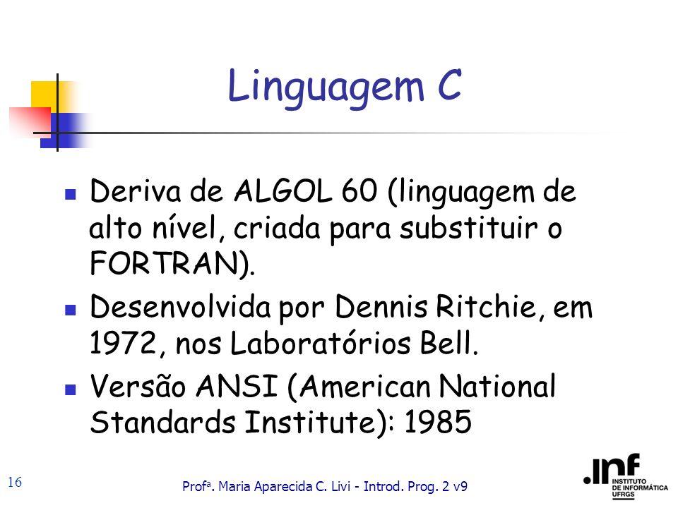 Linguagem C Deriva de ALGOL 60 (linguagem de alto nível, criada para substituir o FORTRAN).
