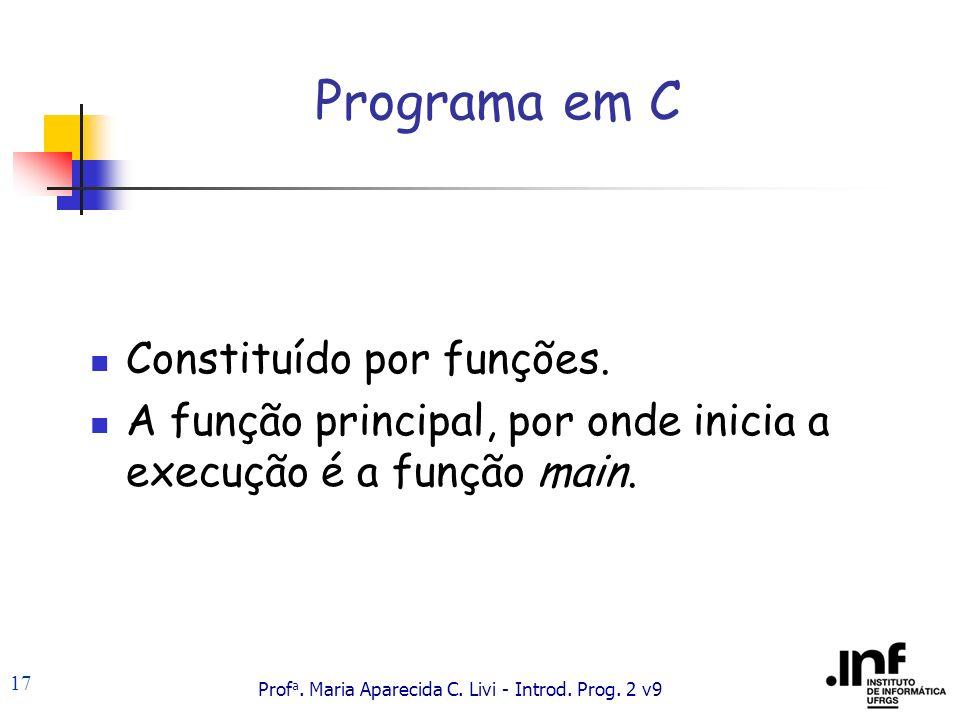 Programa em C Constituído por funções.