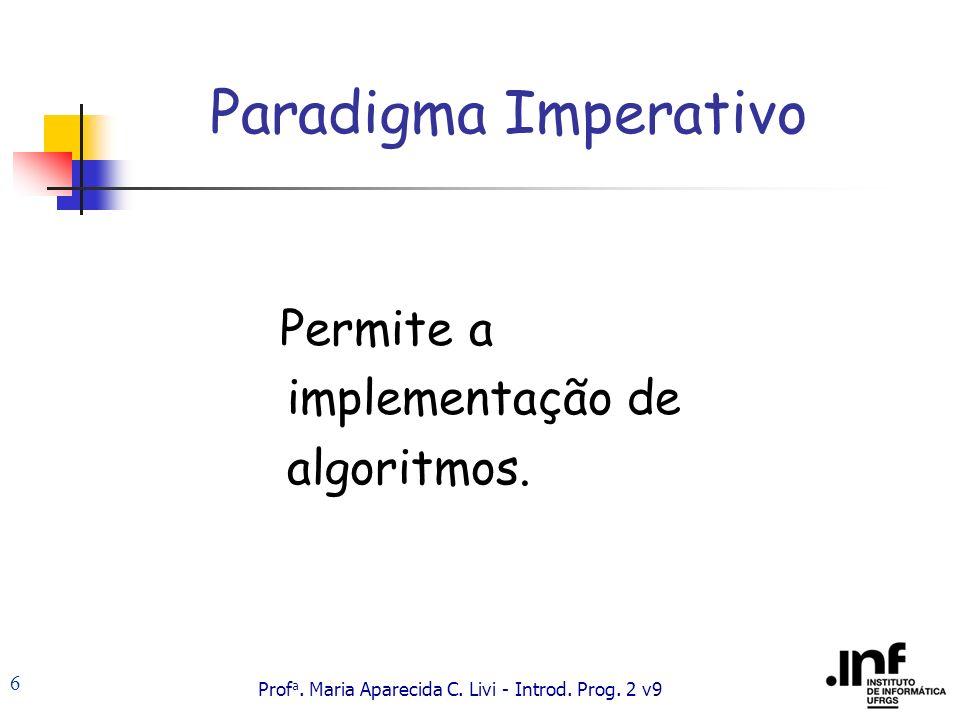Paradigma Imperativo Permite a implementação de algoritmos.