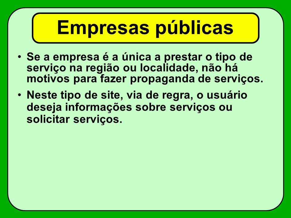 Empresas públicas Se a empresa é a única a prestar o tipo de serviço na região ou localidade, não há motivos para fazer propaganda de serviços.