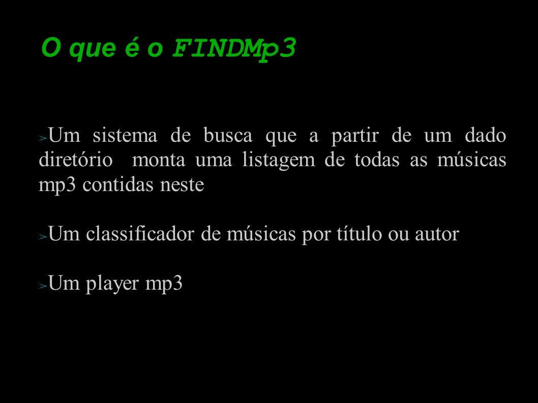 O que é o FINDMp3 Um sistema de busca que a partir de um dado diretório monta uma listagem de todas as músicas mp3 contidas neste.