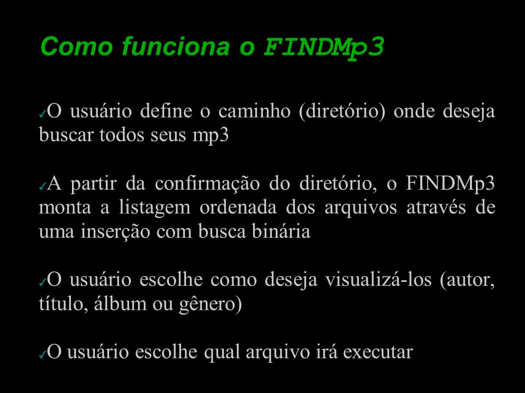 Como funciona o FINDMp3 O usuário define o caminho (diretório) onde deseja buscar todos seus mp3.