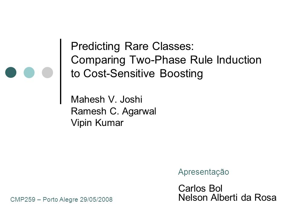 Predicting Rare Classes: Comparing Two-Phase Rule Induction to Cost-Sensitive Boosting Mahesh V. Joshi Ramesh C. Agarwal Vipin Kumar