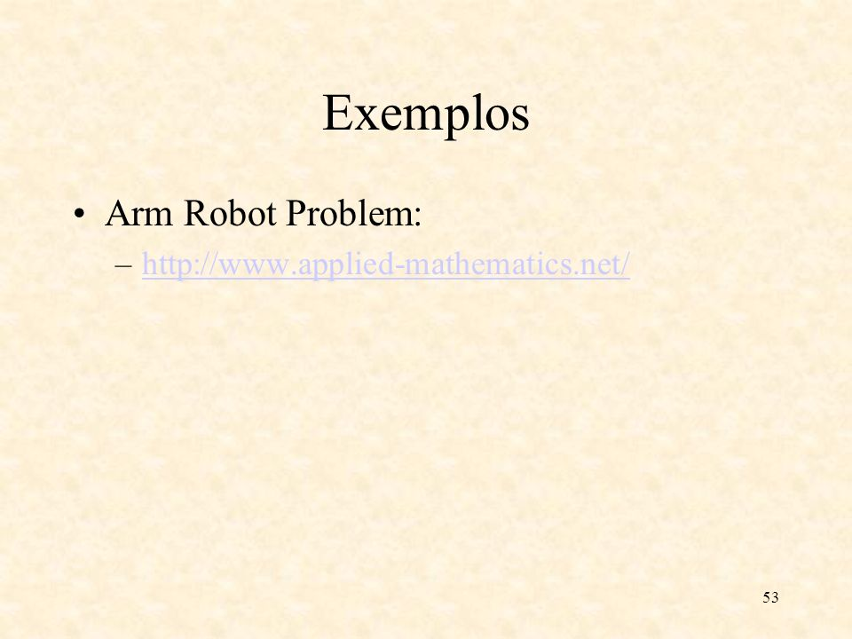 Exemplos Arm Robot Problem: http://www.applied-mathematics.net/