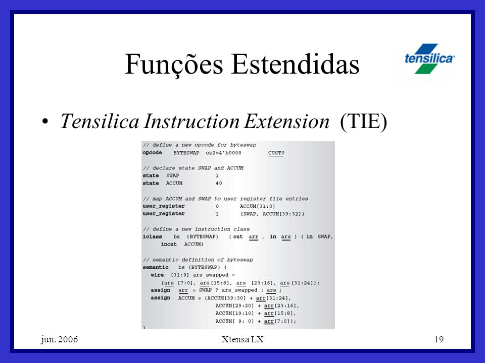 Funções Estendidas Tensilica Instruction Extension (TIE) jun. 2006